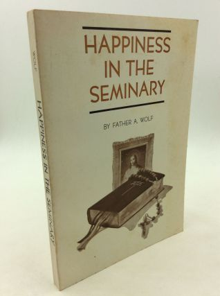 HAPPINESS IN THE SEMINARY. Father A. Wolf