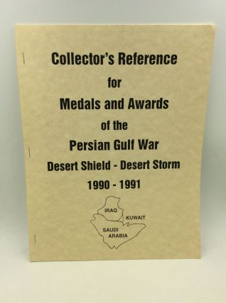 COLLECTOR'S REFERENCE FOR MEDALS AND AWARDS OF THE PERSIAN GULF WAR: Desert Shield - Desert...