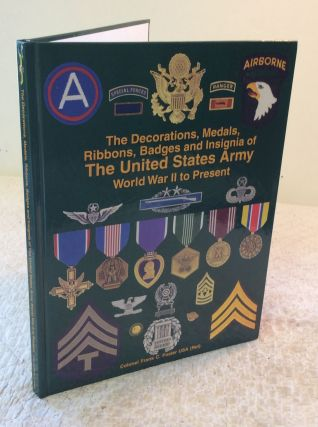 THE DECORATIONS, MEDALS, RIBBONS, BADGES AND INSIGNIA OF THE UNITED STATES ARMY: World War II to...