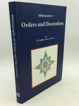 BIBLIOGRAPHY OF ORDERS AND DECORATIONS. C P. Mulder, A A. Purves