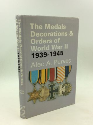 THE MEDALS, DECORATIONS & ORDERS OF WORLD WAR II 1939-1945. Alec A. Purves