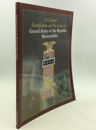 A COLLECTOR'S IDENTIFICATION AND PRICE GUIDE FOR GRAND ARMY OF THE REPUBLIC MEMORABILIA. Dennis...