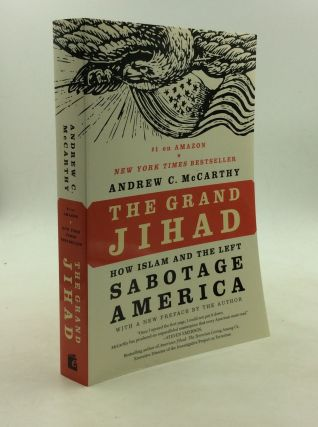 THE GRAND JIHAD: How Islam and the Left Sabotage America. Andrew C. McCarthy