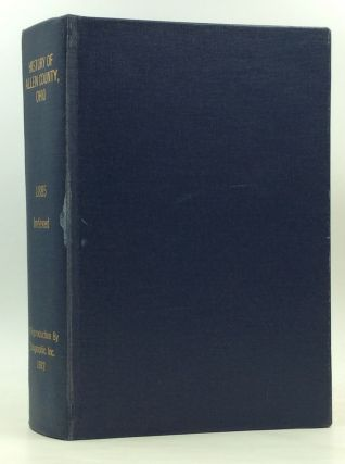 HISTORY OF ALLEN COUNTY, OHIO. Containing a History of the County, Its Townships, Towns,...