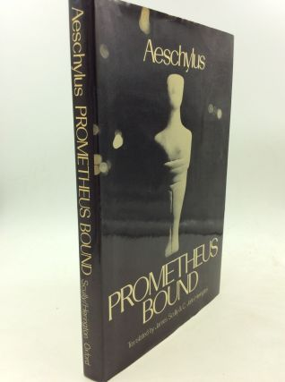 PROMETHEUS BOUND. Aeschylus, James Scully, trans C J. Herington