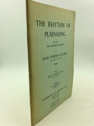 THE RHYTHM OF PLAINSONG According to the Solesmes School. Dom Joseph Gajard