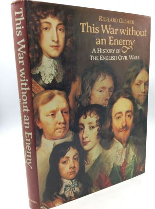THIS WAR WITHOUT AN ENEMY: A History of the English Civil Wars. Richard Ollard