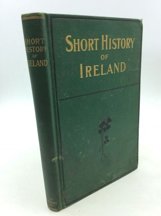 SHORT HISTORY OF IRELAND Adapted from a Bird's-Eye View of Irish History by Sir Charles Gavan...