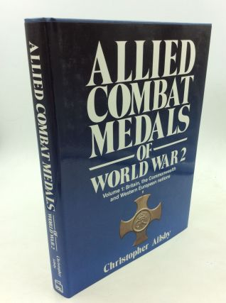 ALLIED COMBAT MEDALS OF WORLD WAR 2, Volume 1: Britain, the Commonwealth and Western European...