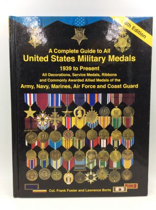 A COMPLETE GUIDE TO ALL UNITED STATES MILITARY MEDALS: 1939 to Present. Col. Frank C. Foster,...