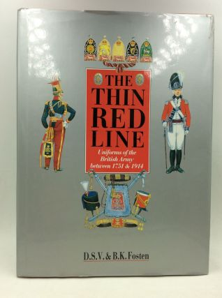 THE THIN RED LINE: Uniforms of the British Army between 1751 and 1914. D S. V., B K. Fosten