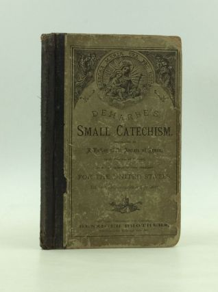 DEHARBE'S SMALL CATECHISM. Translated by a Father of the Society of Jesus of the Province of...