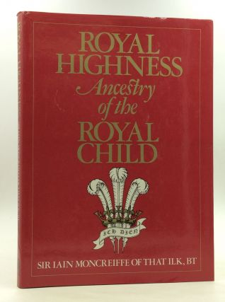 ROYAL HIGHNESS: Ancestry of the Royal Child. BT Sir Iain Moncreiffe of that Ilk