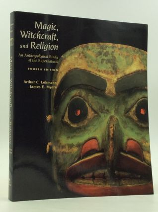 MAGIC, WITCHCRAFT, AND RELIGION: An Anthropological Study of the Supernatural. Arthur C. Lehmann,...