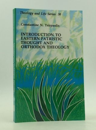 INTRODUCTION TO EASTERN PATRISTIC THOUGHT AND ORTHODOX THEOLOGY. Constantine N. Tsirpanlis
