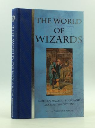 THE WORLD OF WIZARDS: Modern Magical Tools and Ancient Traditions. Anton, Mina Adams