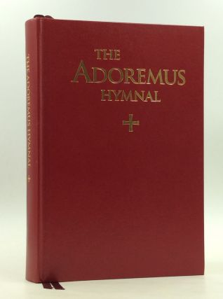 THE ADOREMUS HYMNAL: A Congregational Missal/Hymnal for the Celebration of Sung Mass in the Roman...