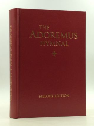 THE ADOREMUS HYMNAL: A Congregational Hymnal Including the Ordinary of Mass, Chants and Music for...
