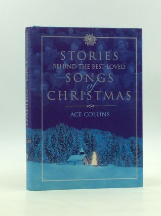 STORIES BEHIND THE BEST-LOVED SONGS OF CHRISTMAS. Ace Collins