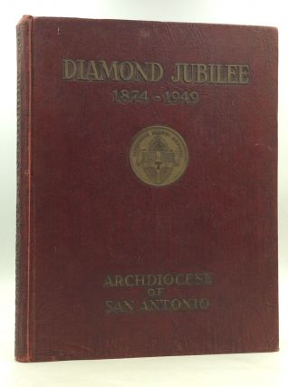 ARCHDIOCESE OF SAN ANTONIO 1874-1949: An Illustrated Record of the Foundation and Growth of...