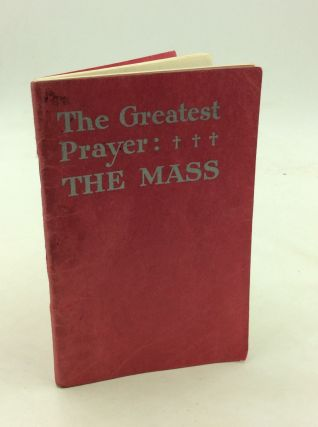 THE GREATEST PRAYER: THE MASS