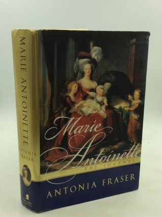 MARIE ANTOINETTE: The Journey. Antonia Fraser