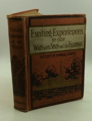 EXCITING EXPERIENCES IN OUR WARS WITH SPAIN AND THE FILIPINOS. ed Marshall Everett