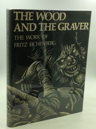 THE WOOD AND THE GRAVER: The Work of Fritz Eichenberg. Fritz Eichenberg