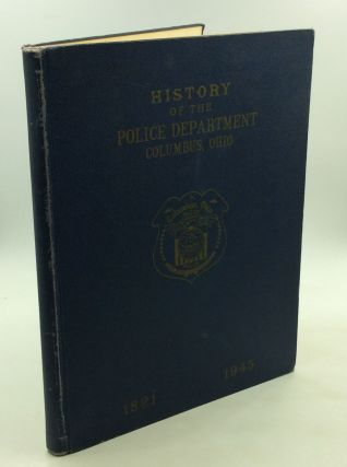 HISTORY OF THE POLICE DEPARTMENT: Columbus, Ohio 1821-1945