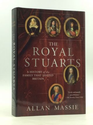 THE ROYAL STUARTS: A History of the Family That Shaped Britain. Allan Massie
