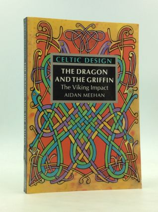 CELTIC DESIGN: The Dragon and the Griffin; The Viking Impact. Aidan Meehan