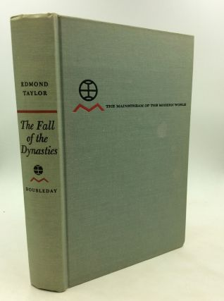 THE FALL OF THE DYNASTIES: The Collapse of the Old Order 1905-1922. Edmond Taylor