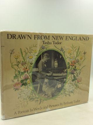 DRAWN FROM NEW ENGLAND: Tasha Tudor; A Portrait in Words and Pictures. Bethany Tudor
