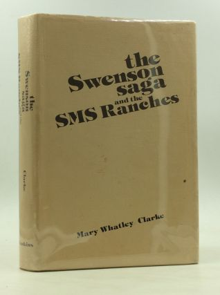THE SWENSON SAGA AND THE SMS RANCHES. Mary Whatley Clarke