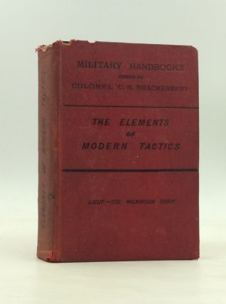 THE ELEMENTS OF MODERN TACTICS Practically Applied to English Formations. Lieut.-Col. Wilkinson...