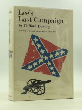 LEE'S LAST CAMPAIGN: The Story of Lee and His Men Against Grant - 1864. Clifford Dowdey