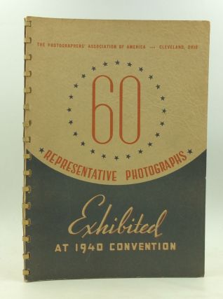 SIXTY REPRESENTATIVE PHOTOGRAPHS Exhibited at the 1940 Convention
