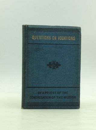 QUESTIONS ON VOCATIONS: A Catechism Principally for Parochial Schools, Academies and Colleges. A...