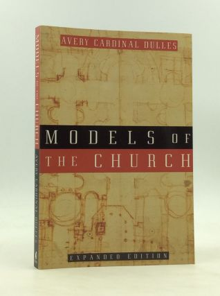 MODELS OF THE CHURCH. Avery Dulles