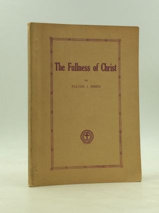 THE FULLNESS OF CHRIST. Fulton J. Sheen