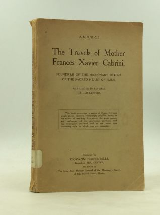 THE TRAVELS OF MOTHER FRANCES XAVIER CABRINI, Foundress of the Missionary Sisters of the Sacred...
