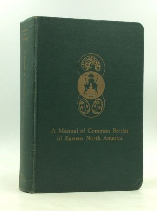 A MANUAL OF COMMON BEETLES OF EASTERN NORTH AMERICA. Elizabeth S. Dillon, Lawrence S. Dillon