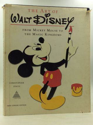 THE ART OF WALT DISNEY: From Mickey Mouse to the Magic Kingdoms. Christopher Finch