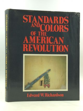 STANDARDS AND COLORS OF THE AMERICAN REVOLUTION. Edward W. Richardson