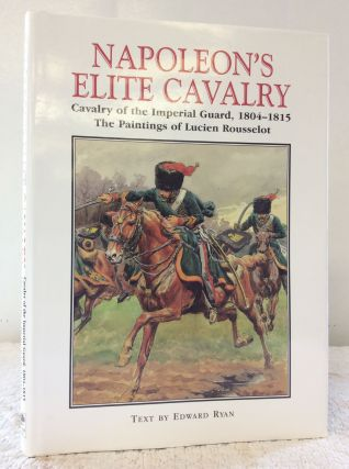 NAPOLEON'S ELITE CAVALRY: Cavalry of the Imperial Guard, 1804-1815. Edward Ryan