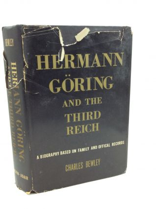 HERMANN GORING AND THE THIRD REICH: A Biography Based on Family and Official Records. Charles Bewley