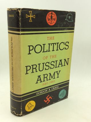 THE POLITICS OF THE PRUSSIAN ARMY 1640-1945. Gordon A. Craig