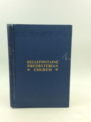 HISTORY OF THE FIRST PRESBYTERIAN CHURCH OF BELLEFONTAINE, OHIO, and Addresses Delivered at the...