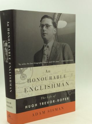AN HONOURABLE ENGLISHMAN: The Life of Hugh Trevor-Roper. Adam Sisman
