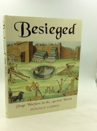 BESIEGED: Siege Warfare in the Ancient World. Duncan B. Campbell